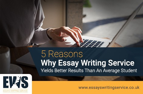 Five Reasons Why Essay Writing Service Yields Better Results than an Average Student